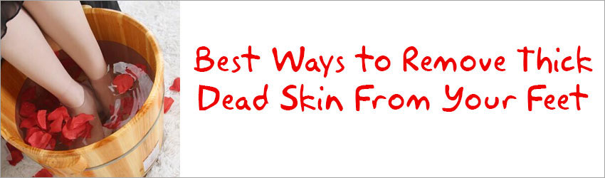 How to Get Rid of Thick Dead Skin From Your Feet